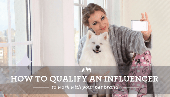 What does it take to qualify an influencer to work for your pet brand?